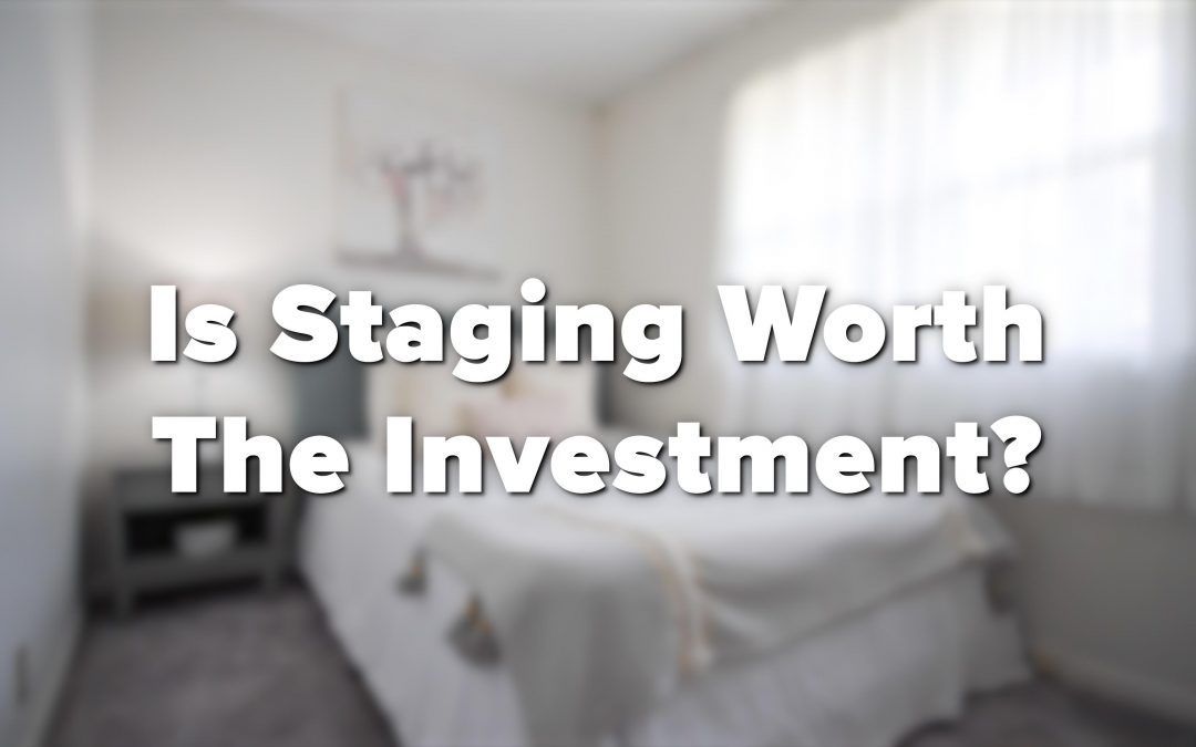 Is Staging Worth The Investment?